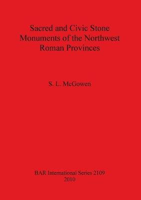 Sacred and Civic Stone Monuments of the Northwest Roman Provinces - British Archaeological Reports International Series (Paperback)