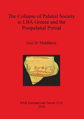 The Collapse of Palatial Society in LBA Greece and the Postpalatial Period - British Archaeological Reports International Series (Paperback)