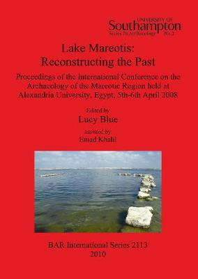 Lake Mareotis: Reconstructing the Past: Proceedings of the International Conference on the Archaeology of the Mareotic Region held at Alexandria University, Egypt, 5th-6th April 2008 - British Archaeological Reports International Series (Paperback)