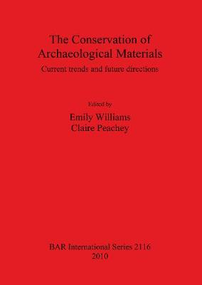 The Conservation of Archaeological Materials: Current trends and future directions - British Archaeological Reports International Series (Paperback)