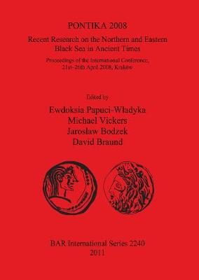 PONTIKA 2008: Recent Research on the Northern and Eastern Black Sea in Ancient Times: Recent Research on the Northern and Eastern Black Sea in Ancient Times; Proceedings of the International Conference,  21st-26th April 2008, Krakow - British Archaeological Reports International Series (Paperback)