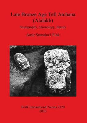 Late Bronze Age Tell Atchana (Alalakh): Stratigraphy, chronology, history - British Archaeological Reports International Series (Paperback)