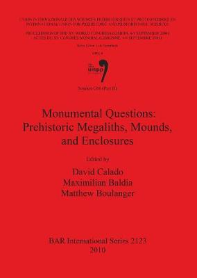 Monumental Questions: Prehistoric Megaliths, Mounds, and Enclosures: Session C68 (Part II): Monumental Questions: Prehistoric Megaliths Mounds and Enclosures Session C68 Part 2 - British Archaeological Reports International Series (Paperback)