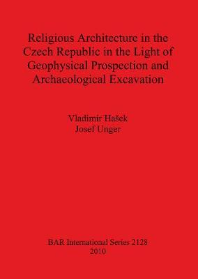 Religious Architecture in the Czech Republic in the Light of Geophysical Prospection and Archaeological Excavation - British Archaeological Reports International Series (Paperback)