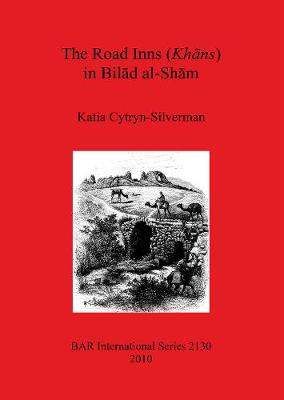 The Road Inns (Khans) in Bilad Al-Sham - British Archaeological Reports International Series (Paperback)