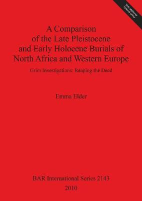 A Comparison of the Late Pleistocene and Early Holocene Burials of North Africa and Western Europe. Grim Investigations: Reaping the Dead: Grim Investigations: Reaping the Dead - British Archaeological Reports International Series