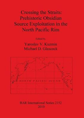 Crossing the Straits: Prehistoric Obsidian Source Exploitation in the North Pacific Rim - British Archaeological Reports International Series (Paperback)