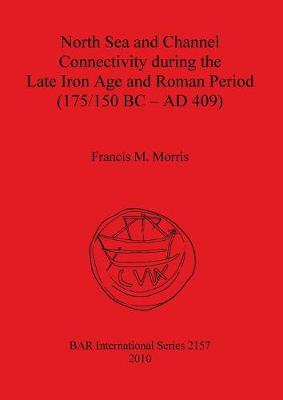 North Sea and Channel Connectivity during the Late Iron Age and Roman Period (175/150 BC-AD 409) - British Archaeological Reports International Series (Paperback)