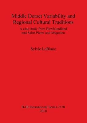 Middle Dorset Variability and Regional Cultural Traditions: A Case Study from Newfoundland and Saint-Pierre and Miquelon - British Archaeological Reports International Series (Paperback)