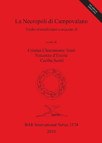 La Necropoli di Campovalano: Tombe orientalizzanti e arcaiche, II - British Archaeological Reports International Series