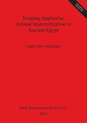 Imaging Applied to Animal Mummification in Ancient Egypt - British Archaeological Reports International Series