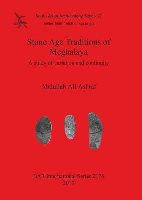 Stone Age Traditions of Meghalaya: Stone Age Traditions of Meghalaya South Asian Archaeology v. 12 - British Archaeological Reports International Series (Paperback)