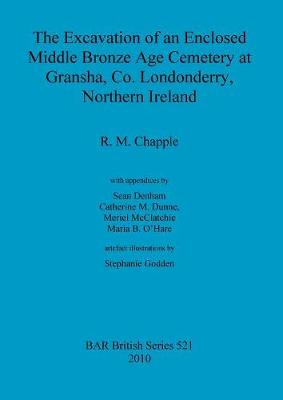 The excavation of an enclosed Middle Bronze Age cemetery at Gransha, Co. Londonderry, Northern Ireland - British Archaeological Reports British Series (Paperback)