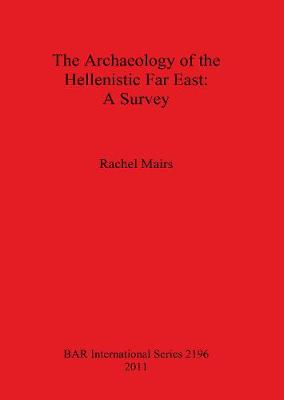 The Archaeology of the Hellenistic Far East - British Archaeological Reports International Series (Paperback)