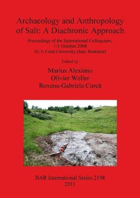 Archaeology and Anthropology of Salt: Proceedings of the International Colloquium, 1-5 October 2008 Al. I. Cuza University (Iasi, Romania) - British Archaeological Reports International Series (Paperback)