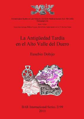 La La Antigeuedad Tardaia en el Alto Valle del Duero: La Antiguedad Tardia en el Alto Valle del Duero Archaeological Studies on Late Antiquity and Early Medieval Europe (AD 400-1000) - British Archaeological Reports International Series (Paperback)
