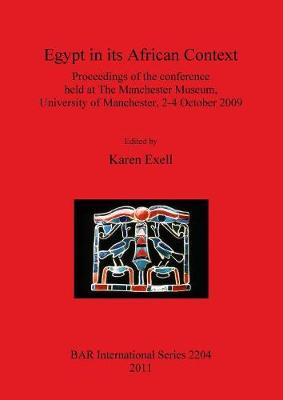 Egypt in its African Context: Proceedings of the Conference held at The Manchester Museum, University of Manchester, 2-4 October 2009 - British Archaeological Reports International Series (Paperback)