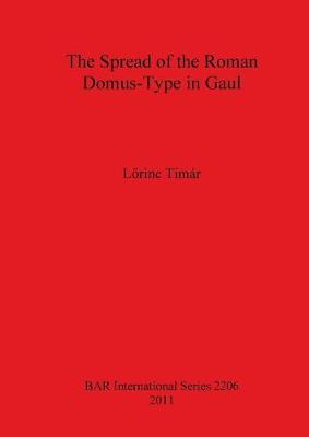 The Spread of the Roman Domus-Type in Gaul - British Archaeological Reports International Series (Paperback)