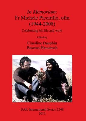 In Memoriam: Fr Michele Piccirillo ofm (1944-2008): Celebrating his life and work - British Archaeological Reports International Series (Paperback)