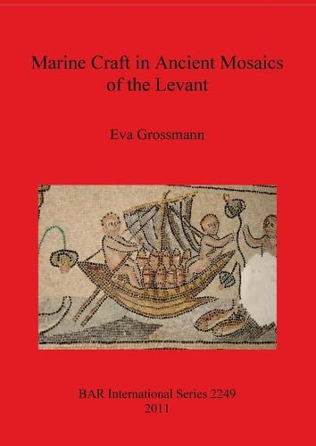 Marine Craft in Ancient Mosaics of the Levant - British Archaeological Reports International Series (Paperback)