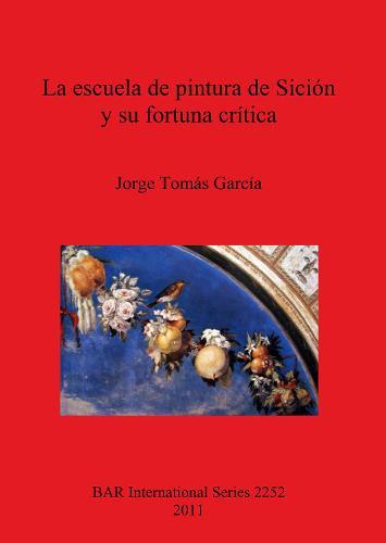 La Escuela De Pintura De Sicion Y Su Fortuna Critica - British Archaeological Reports International Series (Paperback)