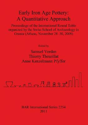 Early Iron Age Pottery: A Quantitative Approach: Proceedings of the International Round Table organized by the Swiss School of Archaeology in Greece (Athens, November 28-30, 2008) - British Archaeological Reports International Series (Paperback)