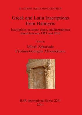 Greek and Latin Inscriptions from Halmyris Inscriptions on stone signa and instrumenta found between 1981 and 2010: Inscriptions on stone, signa, and instrumenta  found between 1981 and 2010 - British Archaeological Reports International Series (Paperback)