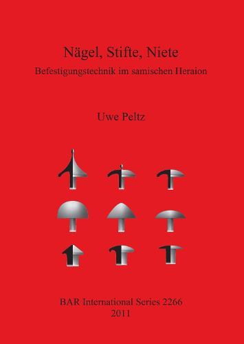 Nagel Stifte Niete: Befestigungstechnik im samischen Heraion: Befestigungstechnik im samischen Heraion - British Archaeological Reports International Series (Paperback)