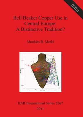 Bell Beaker Copper Use in Central Europe: A Distinctive Tradition? - British Archaeological Reports International Series
