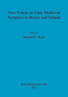New Voices on Early Medieval Sculpture in Britain and Ireland - British Archaeological Reports British Series (Paperback)