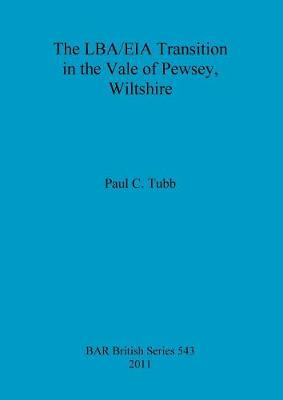 The LBA/EIA transition in the Vale of Pewsey, Wiltshire - British Archaeological Reports British Series (Paperback)