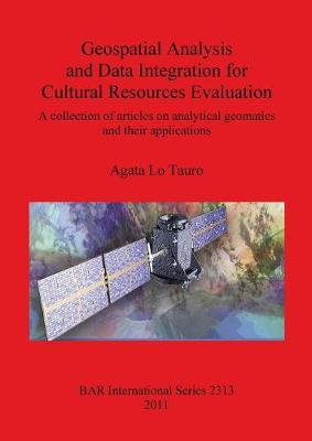 Geospatial Analysis and Data Integration for Cultural Resources Evaluation: A collection of articles on analytical geomatics  and their applications - British Archaeological Reports International Series (Paperback)