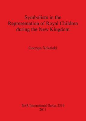 Symbolism in the Representation of Royal Children during the New Kingdom - British Archaeological Reports International Series (Paperback)