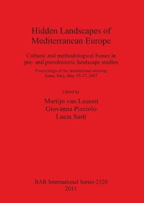 Hidden Landscapes of Mediterranean Europe: Cultural and methodological biases in pre- and protohistoric landscape studies; Proceedings of the international meeting Siena, Italy, May 25-27, 2007 - British Archaeological Reports International Series (Paperback)