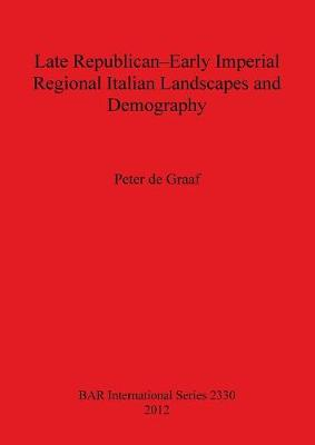 Late Republican-Early Imperial Regional Italian Landscapes and Demography - British Archaeological Reports International Series (Paperback)