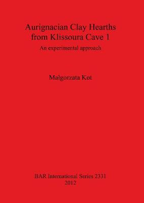 Aurignacian Clay Hearths from Klissoura Cave 1: An experimental approach - British Archaeological Reports International Series (Paperback)