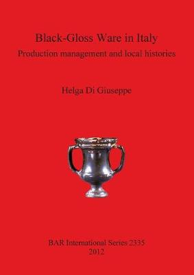 Black-Gloss Ware in Italy: Production management and local histories - British Archaeological Reports International Series (Paperback)