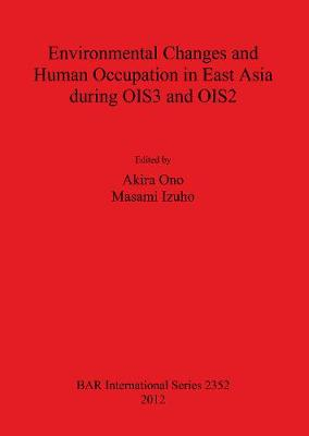 Environmental Changes and Human Occupation in East Asia during OIS3 and OIS2 - British Archaeological Reports International Series (Paperback)