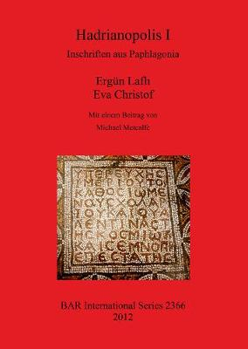 Hadrianopolis I: Inschriften aus Paphlagonia: Inschriften aus Paphlagonia - British Archaeological Reports International Series (Paperback)