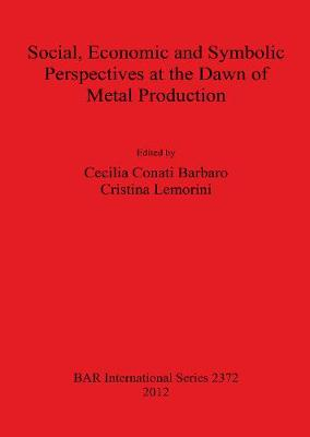 Social Economic and Symbolic Perspectives at the Dawn of Metal Production - British Archaeological Reports International Series (Paperback)