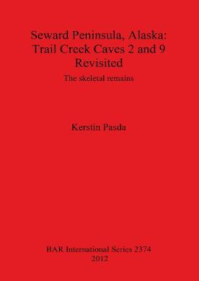 Seward Peninsula Alaska: Trail Creek Caves 2 and 9 Revisited: The skeletal remains - British Archaeological Reports International Series (Paperback)