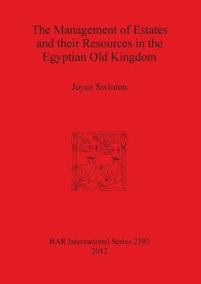 The Management of Estates and Their Resources in the Egyptian Old Kingdom - British Archaeological Reports International Series (Paperback)