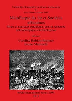 Metallurgie du fer et Societes africaines: Bilans et nouveaux paradigmes dans la recherche anthropologique et archeologique - British Archaeological Reports International Series (Paperback)