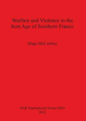 Warfare and Violence in the Iron Age of Southern France - British Archaeological Reports International Series (Paperback)