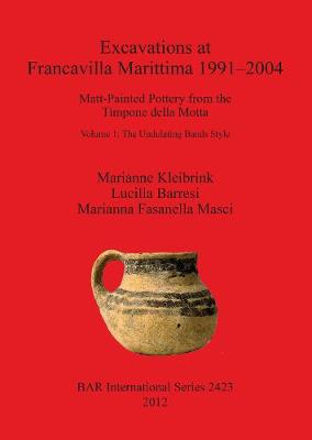 Excavations at Francavilla Marittima 1991-2004: Matt-Painted Pottery from the Timpone della Motta. Volume 1: The Undulating Bands Style - British Archaeological Reports International Series (Paperback)