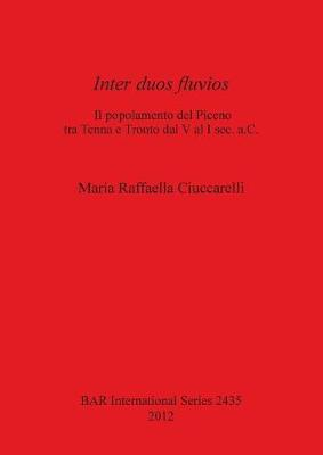 Inter duos Fluvios: l popolamento del Piceno tra Tenna e Tronto dal V al I sec. a.C. - British Archaeological Reports International Series (Paperback)