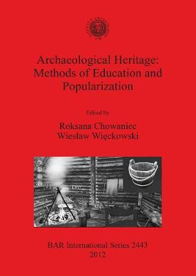 Archaeological Heritage: Methods of Education and Popularization - British Archaeological Reports International Series (Paperback)