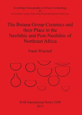 The The Butana Group Ceramics and Their Place in the Neolithic and Post-Neolithic of Northeast Africa: The Butana Group Ceramics and Their Place in the Neolithic and Post-Neolithic of Northeast Africa Cambridge Monographs in African Archaeology 83 - British Archaeological Reports International Series (Paperback)