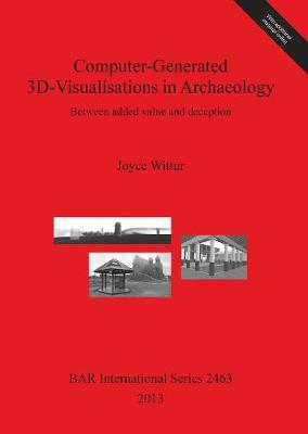 Computer-Generated 3d-Visualisations in Archaeology: Between added value and deception - British Archaeological Reports International Series