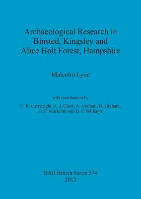 Archaeological Research in Binsted Kingsley and Alice Holt Forest Hampshire - British Archaeological Reports British Series (Paperback)